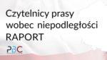 Czytelnicy prasy wobec niepodległości – RAPORT PBC